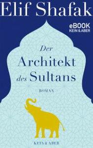Der Architekt des Sultans【電子書籍】[ Elif Shafak ]