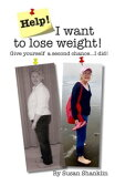 Help! I Want to Lose Weight!【電子書籍】[ Susan Shanklin ]