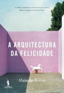 A Arquitectura da Felicidade【電子書籍】[ Alain de Botton ]