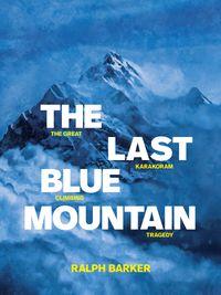 The Last Blue MountainThe great Karakoram climbing tragedy【電子書籍】[ Ralph Barker ]