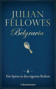 Belgravia (6) - Ein Spion in den eigenen Reihen【電子書籍】[ Julian Fellowes ]