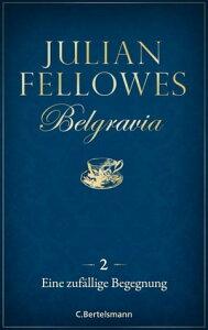 Belgravia (2) - Eine zuf?llige Begegnung【電子書籍】[ Julian Fellowes ]
