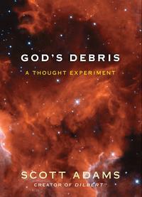 God's DebrisA Thought Experiment【電子書籍】[ Scott Adams ]