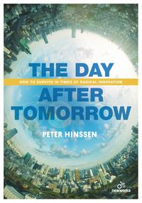 The Day after Tomorrowhow to survive in times of radical innovation【電子書籍】[ Peter Hinssen ]