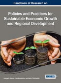 Handbook of Research on Policies and Practices for Sustainable Economic Growth and Regional Development【電子書籍】