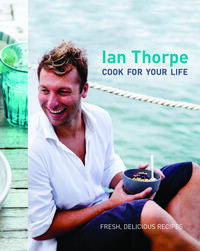 Ian Thorpe: Cook For Your Life【電子書籍】[ Ian Thorpe ]