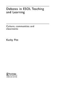Debates in ESOL Teaching and LearningCultures, Communities and Classrooms【電子書籍】[ Kathy Pitt ]