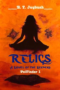 Relics: a Novel of the Keepers (PsiFinder1)【電子書籍】[ B. T. Jaybush ]