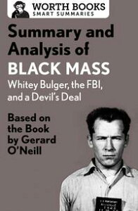 Summary and Analysis of Black Mass: Whitey Bulger, the FBI, and a Devil's DealBased on the Book by Dick Lehr and Gerard O'Neill【電子書籍】[ Worth Books ]