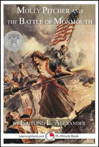 Molly Pitcher and the Battle of Monmouth【電子書籍】[ Caitlind L. Alexander ]