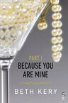 Because You Are Mine Part IBecause You Tempt Me【電子書籍】[ Beth Kery ]