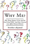 """Why Me?""""Why Things Happen To You And You Don't Know Why... And (How """"Universal Law' Affects 'Human Behavior"""")【電子書籍】[ brother ahjamal ]"""