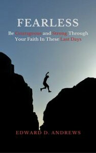 FEARLESSBe Courageous and Strong Through Your Faith In These Last Days【電子書籍】[ Edward D. Andrews ]