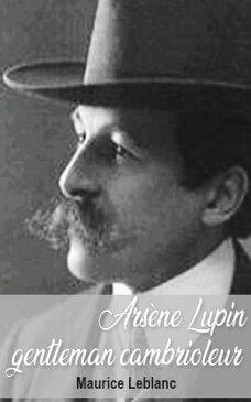 Ars?ne Lupin gentleman cambrioleur【電子書籍】[ Maurice Leblanc ]