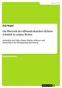 Die Rhetorik des Altbundeskanzlers Helmut Schmidt in seinen RedenAnl?sslich des Falles Hanns Martin Schleyer und hinsichtlich der Redegattung Krisenrede【電子書籍】[ Kay Nagel ]