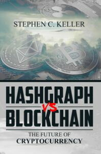 Hashgraph VS BlockchainThe Future of Cryptocurrency【電子書籍】[ Stephen Keller ]
