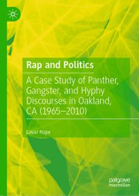 Rap and PoliticsA Case Study of Panther, Gangster, and Hyphy Discourses in Oakland, CA (1965-2010)【電子書籍】[ Lavar Pope ]