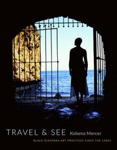 Travel & SeeBlack Diaspora Art Practices Since the 1980s【電子書籍】[ Kobena Mercer ]
