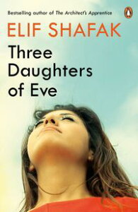 Three Daughters of Eve【電子書籍】[ Elif Shafak ]