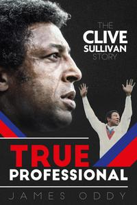 True ProfessionalThe Clive Sullivan Story【電子書籍】[ James Oddy ]