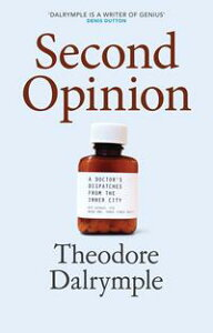 Second OpinionA Doctor's Dispatches from the Inner City【電子書籍】[ Theodore Dalrymple ]