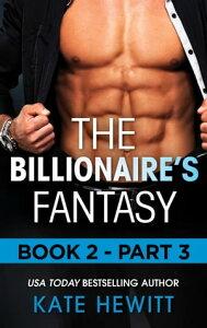 The Billionaire's Fantasy - Part 3【電子書籍】[ Kate Hewitt ]