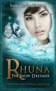 Rhuna, The Snow Dreamer: Book 5 of A Quest for Ancient Wisdom【電子書籍】[ Barbara Underwood ]