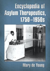 Encyclopedia of Asylum Therapeutics, 1750-1950s【電子書籍】[ Mary de Young ]