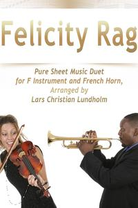 Felicity Rag Pure Sheet Music Duet for F Instrument and French Horn, Arranged by Lars Christian Lundholm【電子書籍】[ Pure Sheet Music ]