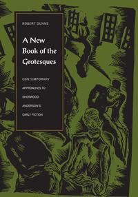 A New Book of the GrotesquesContemporary Approaches to Sherwood Anderson's Early Fiction【電子書籍】[ Robert Dunne ]