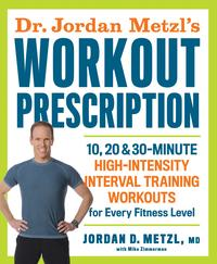 Dr. Jordan Metzl's Workout Prescription10, 20 & 30-minute high-intensity interval training workouts for every fitness level【電子書籍】[ Jordan Metzl ]
