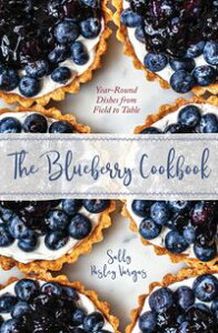 The Blueberry CookbookYear-Round Recipes from Field to Table【電子書籍】[ Sally Pasley Vargas ]