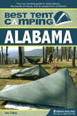 Best Tent Camping: AlabamaYour Car-Camping Guide to Scenic Beauty, the Sounds of Nature, and an Escape from Civilization【電子書籍】[ Joe Cuhaj ]