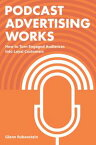 Podcast Advertising Works: How to Turn Engaged Audiences into Loyal Customers【電子書籍】[ Glenn Rubenstein ]