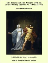 The Priest and the Acolyte with an Introductory Protest by Stuart Mason【電子書籍】[ John Francis Bloxam ]