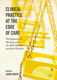 Clinical Practice at the Edge of CareDevelopments in Working with At-Risk Children and their Families【電子書籍】