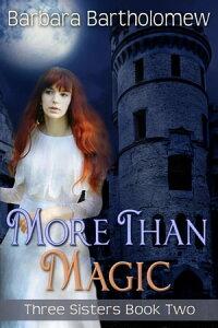 More Than MagicThree Sisters, #2【電子書籍】[ Barbara Bartholomew ]
