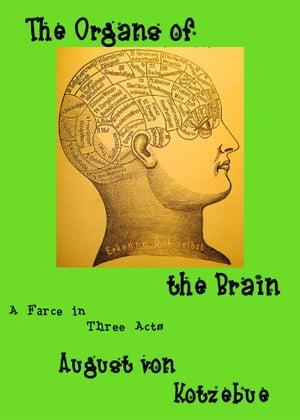 洋書, FICTION & LITERTURE The Organs of the Brain: a farce in three acts, translated by Eric v.d. Luft, with an introduction, an essay, and an extensive bibliography of the first decade of phrenology August von Kotzebue