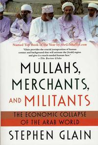 Mullahs, Merchants, and MilitantsThe Economic Collapse of the Arab World【電子書籍】[ Stephen Glain ]