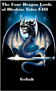The Four Dragon Lords of Oleskia: Tales I-III【電子書籍】[ Geltab ]
