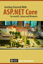 Getting Started with ASP.NET Core for macOS, Linux, and Windows【電子書籍】[ Agus Kurniawan ]
