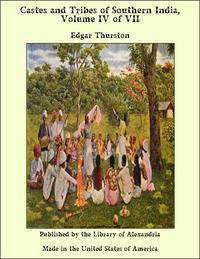 Castes and Tribes of Southern India, Volume IV of VII【電子書籍】[ Edgar Thurston ]