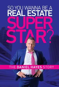 So you wanna be a Real Estate Super Star?【電子書籍】[ Daniel Hayes ]