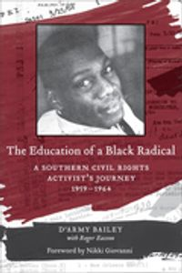 The Education of a Black RadicalA Southern Civil Rights Activist's Journey, 1959-1964【電子書籍】[ D'Army Bailey ]