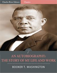 An Autobiography: The Story of My Life and Work (Illustrated Edition)【電子書籍】[ Booker T. Washington ]