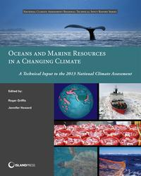 Oceans and Marine Resources in a Changing ClimateA Technical Input to the 2013 National Climate Assessment【電子書籍】[ Roger Griffis ]
