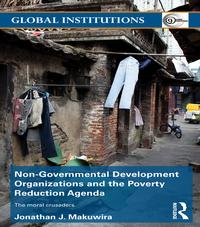 Non-Governmental Development Organizations and the Poverty Reduction AgendaThe moral crusaders【電子書籍】[ Jonathan J. Makuwira ]