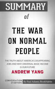 Summary of The War on Normal People: The Truth About America's Disappearing Jobs and Why Universal Basic Income Is Our Future by Andrew Yang | Conversation Starters【電子書籍】[ Book Habits ]