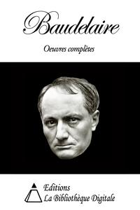 Baudelaire - Oeuvres completes【電子書籍】[ Charles Baudelaire ]
