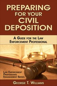 Preparing for Your Civil Deposition; A Guide for the Law Enforcement Professional【電子書籍】[ George T. Williams ]